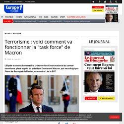 """Terrorisme : voici comment va fonctionner la """"task force"""" de Macron"""