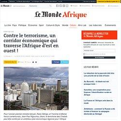 Contre le terrorisme, un corridor économique qui traverse l'Afrique d'est en ouest !