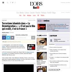 Terrorisme islamiste dans «La Désintégration»: «C'est pas le film qui craint, c'est la France»