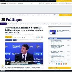 Terrorisme: la France n'a «jamais fait face à une telle menace», selon Manuel Valls
