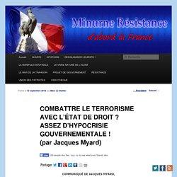 COMBATTRE LE TERRORISME AVEC L'ÉTAT DE DROIT ? ASSEZ D'HYPOCRISIE GOUVERNEMENTALE ! (par Jacques Myard)