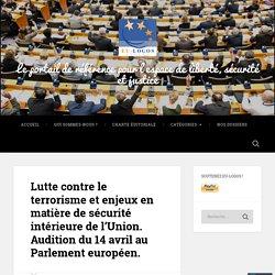 Lutte contre le terrorisme et enjeux en matière de sécurité intérieure de l'Union. Audition du 14 avril au Parlement européen. – Le portail de référence pour l'espace de liberté, sécurité et justice