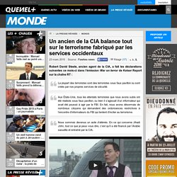 Un ancien de la CIA balance tout sur le terrorisme fabriqué par les services occidentaux