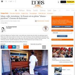 """Islam, voile, terrorisme : la France est en pleine """"islamo-psychose"""". Cessons de fantasmer"""
