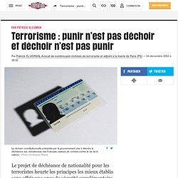 Terrorisme: punir n'est pas déchoir et déchoir n'est pas punir