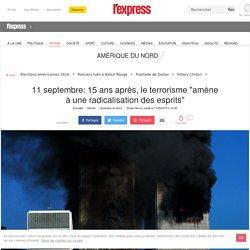 """11 septembre: 15 ans après, le terrorisme """"amène à une radicalisation des esprits"""""""