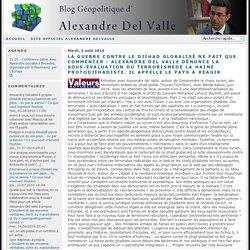 La guerre contre le djihad globalisé ne fait que commencer : Alexandre del Valle dénonce la sous-évaluation du terrorismede la haine protodjihadiste. Il appelle le pays à réagir - Blog d'Alexandre del Valle
