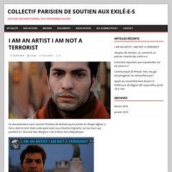 I AM AN ARTIST I AM NOT A TERRORIST – Collectif Parisien de Soutien aux Exilé-e-s