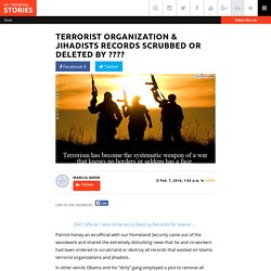 Terrorist Organization & Jihadists Records Scrubbed or Deleted by ????