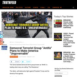 "Democrat Terrorist Group ""Antifa"" Plans to Make America ""Ungovernable"" – TruthFeed"