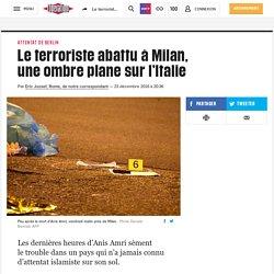 Le terroriste abattu à Milan, uneombre plane sur l'Italie