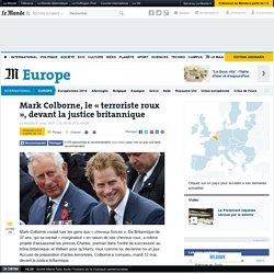 Mark Colborne, le « terroriste roux », devant la justice britannique