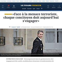 «Face à la menace terroriste, chaque concitoyen doit aujourd'hui s'engager»