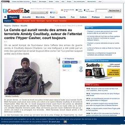 Le Carolo qui aurait vendu des armes au terroriste Amédy Coulibaly, auteur de l'attentat contre l'Hyper Casher, court toujours