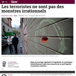Les terroristes ne sont pas des monstres irrationnels