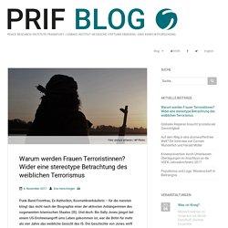 Warum werden Frauen Terroristinnen? Wider eine stereotype Betrachtung des weiblichen Terrorismus - PRIF BLOG
