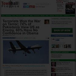 Terrorists Won the War on Terror; 74% of Pakistanis View US as Enemy, 60% Have No Confidence in Obama - Mike Shedlock