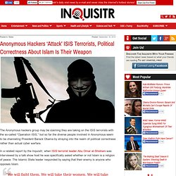 Anonymous Hackers 'Attack' ISIS Terrorists, Political Correctness About Islam Is Their Weapon