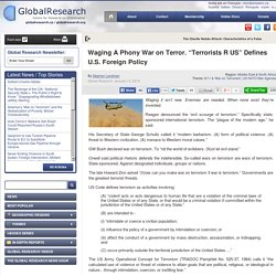 "Waging A Phony War on Terror. ""Terrorists R US"" Defines U.S. Foreign Policy"