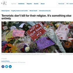 Terrorists don't kill for their religion. It's something else entirely