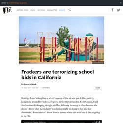 Frackers are terrorizing school kids in California