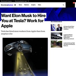 Want Elon Musk to Hire You at Tesla? Work for Apple - Bloomberg Business