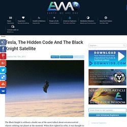 EWAO Tesla, The Hidden Code And The Black Knight Satellite