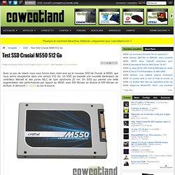 [Cowcotland] Test SSD Crucial M550 512 Go - SSD