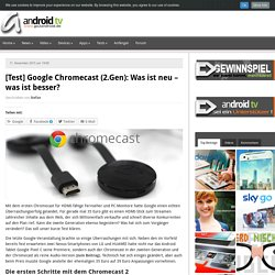 [Test] Google Chromecast (2.Gen): Was ist neu - was ist besser?