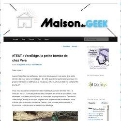 #TEST : VeraEdge, la petite bombe de chez Vera