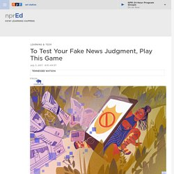 To Test Your Fake News Judgment, Play This Game : NPR Ed