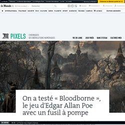 On a testé... «Bloodborne», le jeu d'Edgar Allan Poe avec un fusil à pompe