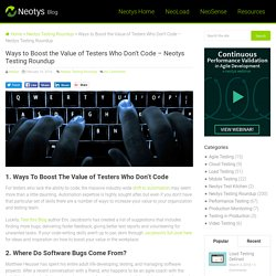 Ways to Boost the Value of Testers Who Don't Code – Neotys Testing Roundup