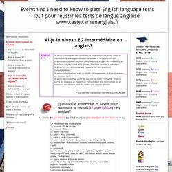 Le niveau B2 INTERMEDIAIRE en anglais? - Site de testexamenanglais !