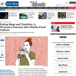 Eating Bugs and Testicles: A Woman's Journey Into Macho Food Culture - Laura Shapiro