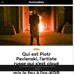 Qui est Piotr Pavlenski, l'artiste russe qui s'est cloué les testicules et a mis le feu à l'ex-KGB ?