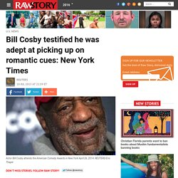 Bill Cosby testified he was adept at picking up on romantic cues: New York Times