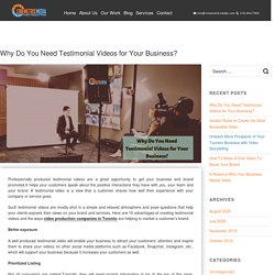 Why Do You Need Testimonial Videos for Your Business? - Video Production Company Toronto - Cinemetrix Media
