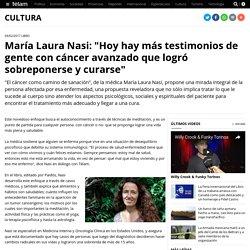 """María Laura Nasi: """"Hoy hay más testimonios de gente con cáncer avanzado que logró sobreponerse y curarse"""""""