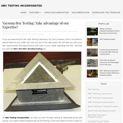 Vacuum Box Testing: Take advantage of our Expertise! - ABC Testing Incorporated