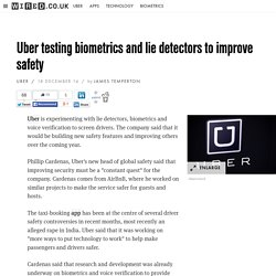 Uber testing biometrics and lie detectors to improve safety