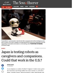 Japan is testing robots as caregivers and companions. Could that work in the U.S.?