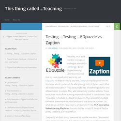 Testing…Testing…EDpuzzle vs. Zaption – This thing called…Teaching