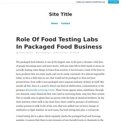 Role Of Food Testing Labs In Packaged Food Business – Site Title