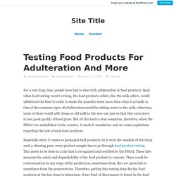 Testing Food Products For Adulteration And More – Site Title