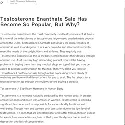 Testosterone Enanthate Sale Has Become So Popular, But Why?: Health, Fitness and Bodybuilding