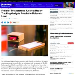 Fitbit for Testosterone Junkies: Health-Tracking Gadgets Reach the Molecular Level - Businessweek