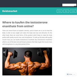 Where to kaufen the testosterone enanthate from online?