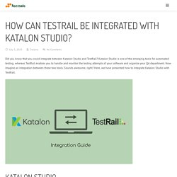 How Can TestRail be Integrated with Katalon Studio?