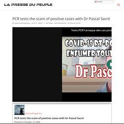 Tests PCR l'arnaque des cas positifs avec le Dr Pascal Sacré